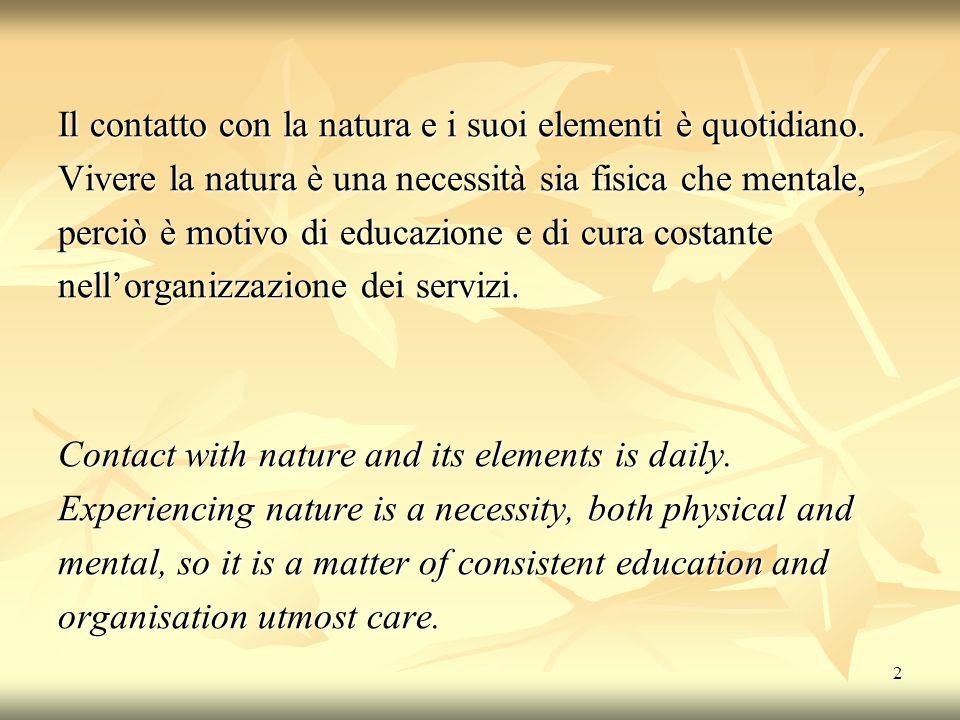 2 Il contatto con la natura e i suoi elementi è quotidiano.