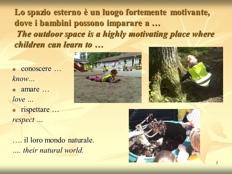 4 Il bambino scopre … The child discovers… … come stare all'aperto, riconoscendo luoghi e spazi e facendoli DIVENTARE ALTRO … how to play and stay outdoors, recognize places and spaces and make them become DIFFERENT
