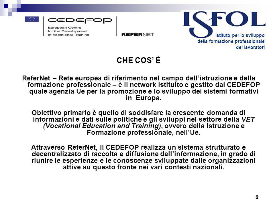 2 CHE COS' È ReferNet – Rete europea di riferimento nel campo dell'istruzione e della formazione professionale – è il network istituito e gestito dal CEDEFOP quale agenzia Ue per la promozione e lo sviluppo dei sistemi formativi in Europa.