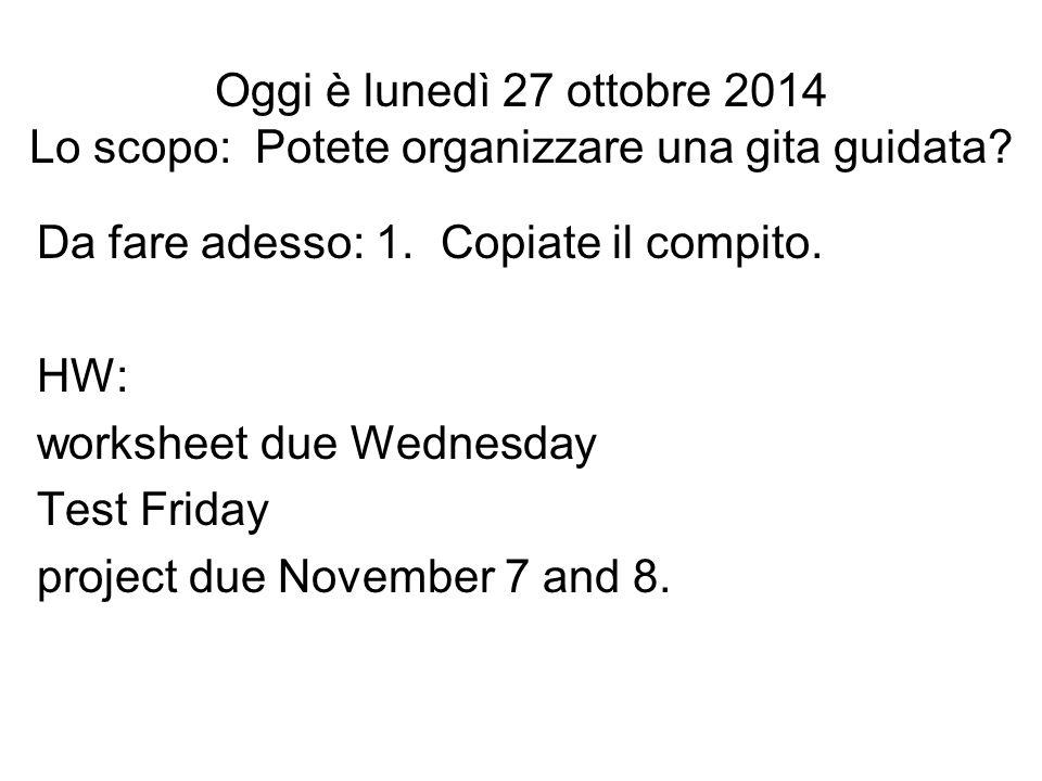 Oggi è lunedì 27 ottobre 2014 Lo scopo: Potete organizzare una gita guidata.