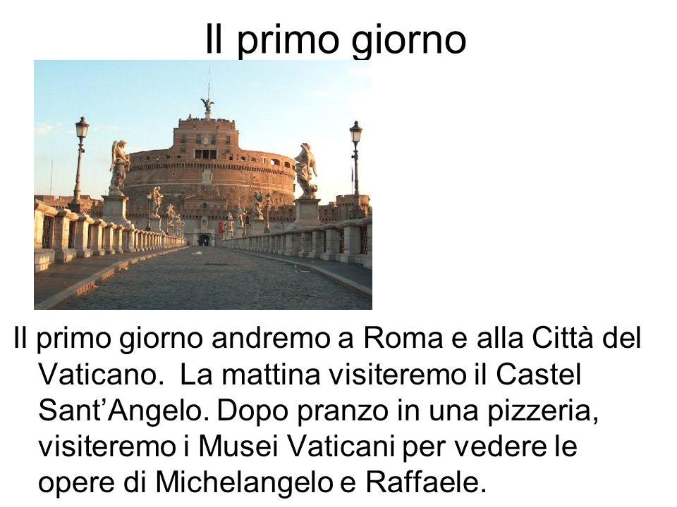 Il primo giorno Il primo giorno andremo a Roma e alla Città del Vaticano.