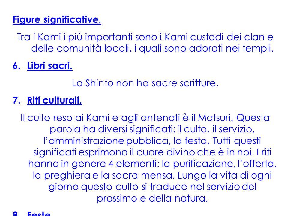 Figure significative. Tra i Kami i più importanti sono i Kami custodi dei clan e delle comunità locali, i quali sono adorati nei templi. 6.Libri sacri