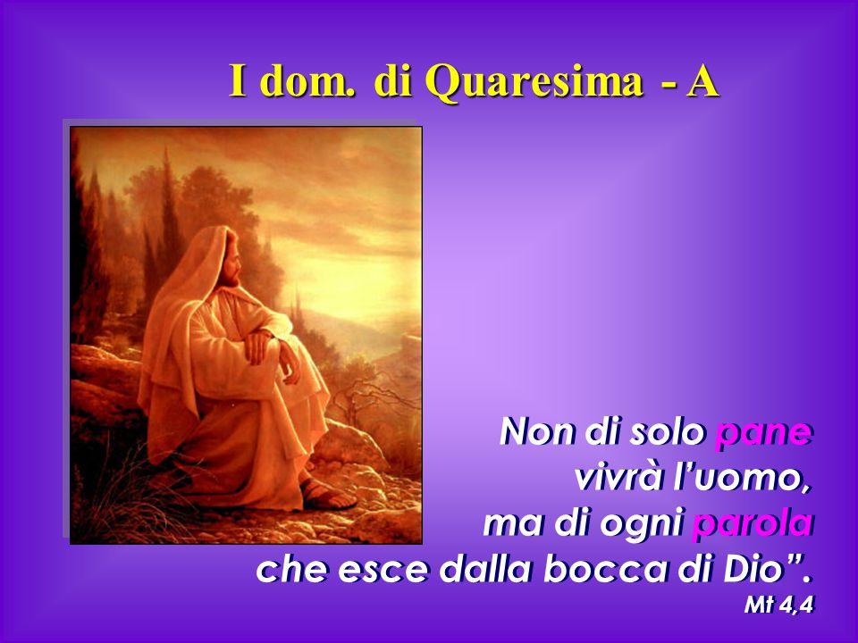 """Non di solo pane vivrà l'uomo, ma di ogni parola che esce dalla bocca di Dio"""". Mt 4,4 Non di solo pane vivrà l'uomo, ma di ogni parola che esce dalla"""