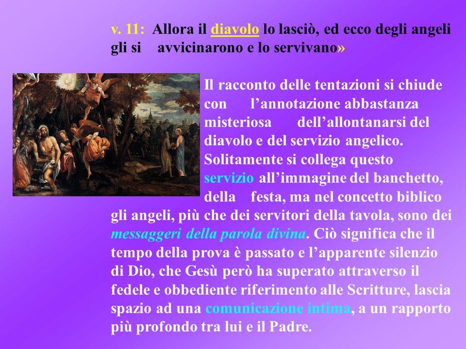 v. 11: Allora il diavolo lo lasciò, ed ecco degli angeli gli si avvicinarono e lo servivano» Il racconto delle tentazioni si chiude con l'annotazione