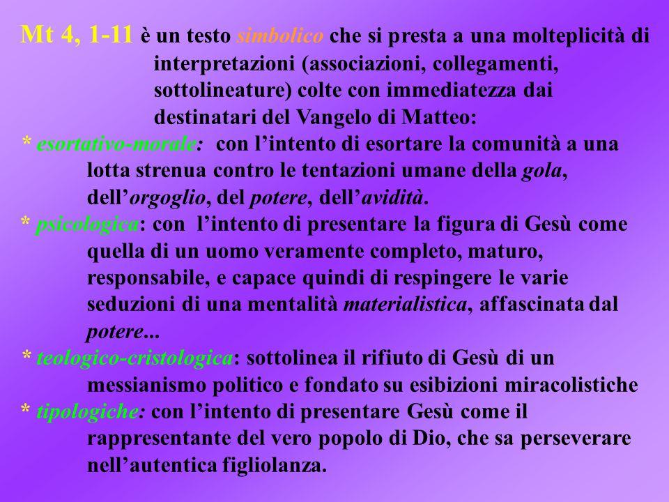 Mt 4, 1-11 è un testo simbolico che si presta a una molteplicità di interpretazioni (associazioni, collegamenti, sottolineature) colte con immediatezz