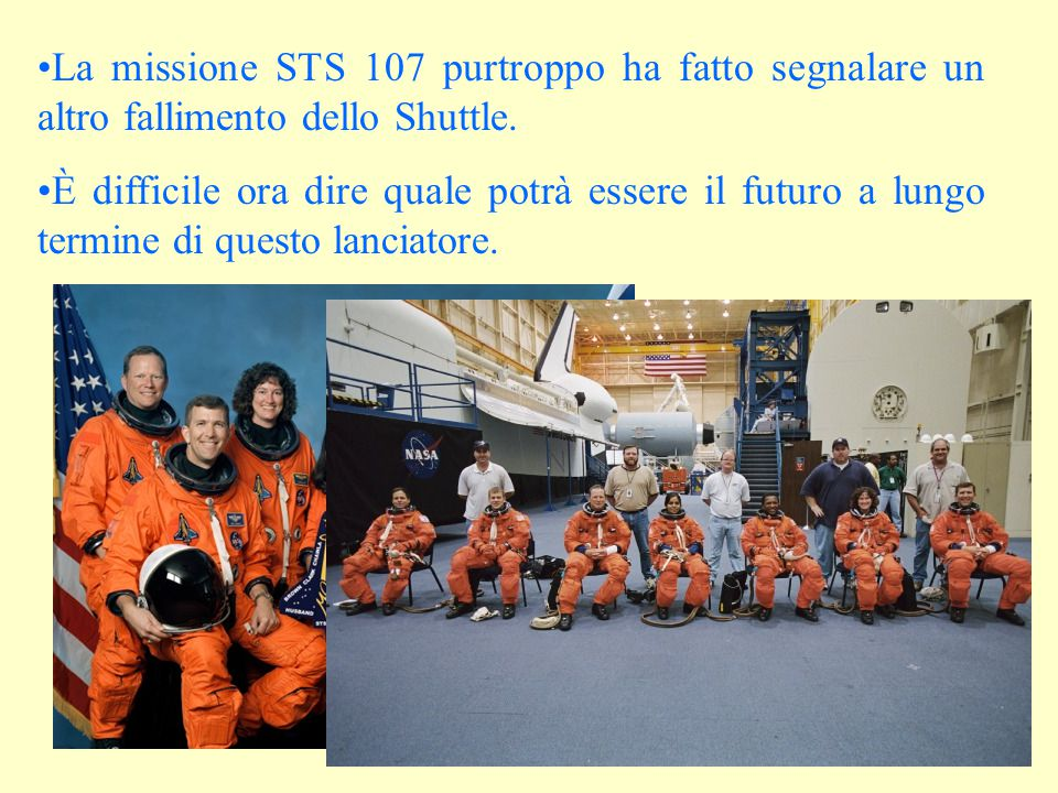 La missione STS 107 purtroppo ha fatto segnalare un altro fallimento dello Shuttle.