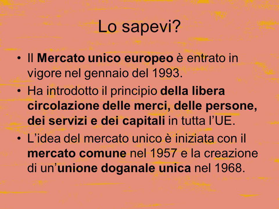 Lo sapevi. Il Mercato unico europeo è entrato in vigore nel gennaio del 1993.