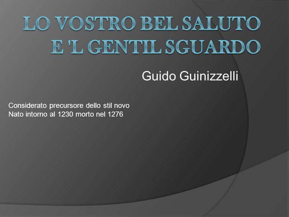 Guido Guinizzelli Considerato precursore dello stil novo Nato intorno al 1230 morto nel 1276