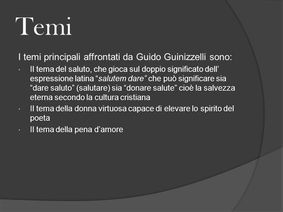 """Temi I temi principali affrontati da Guido Guinizzelli sono: salutem dare"""" che può significare sia """"dare saluto"""" (salutare) sia """"donare salute"""" cioè l"""