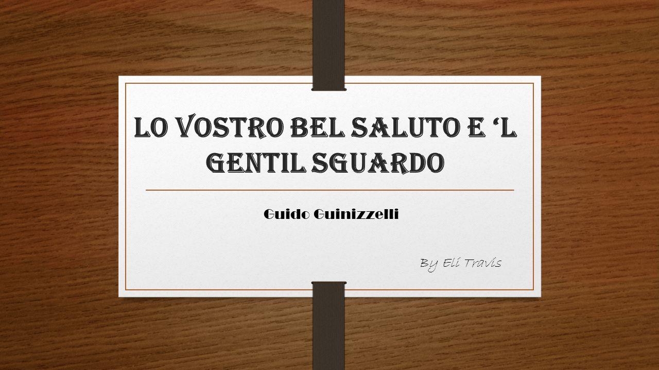 Lo Vostro Bel Saluto E 'L Gentil Sguardo Guido Guinizzelli By Eli Travis