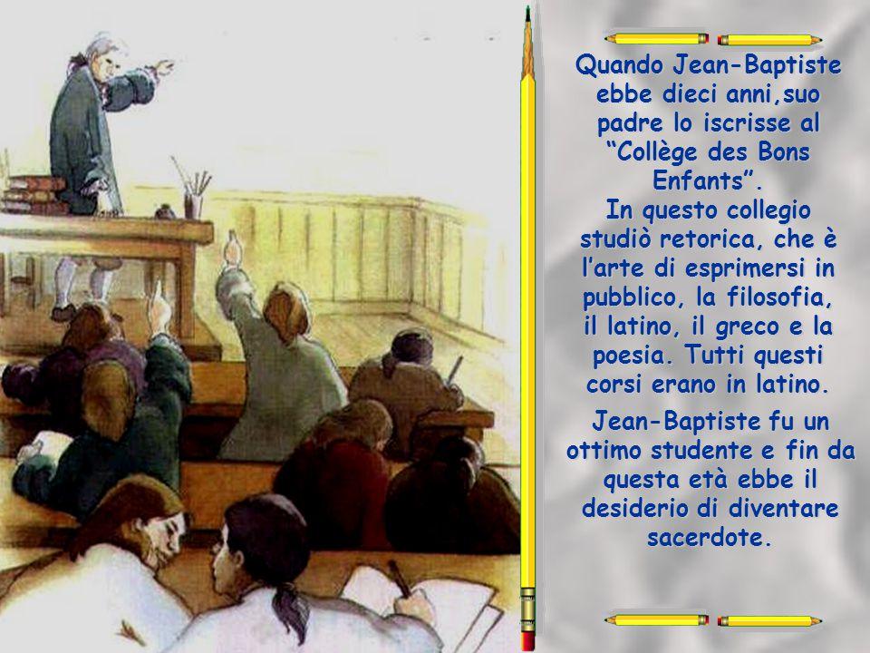 Quando Jean-Baptiste era fanciullo, non c'erano quasi scuole e i maestri erano poco preparati.