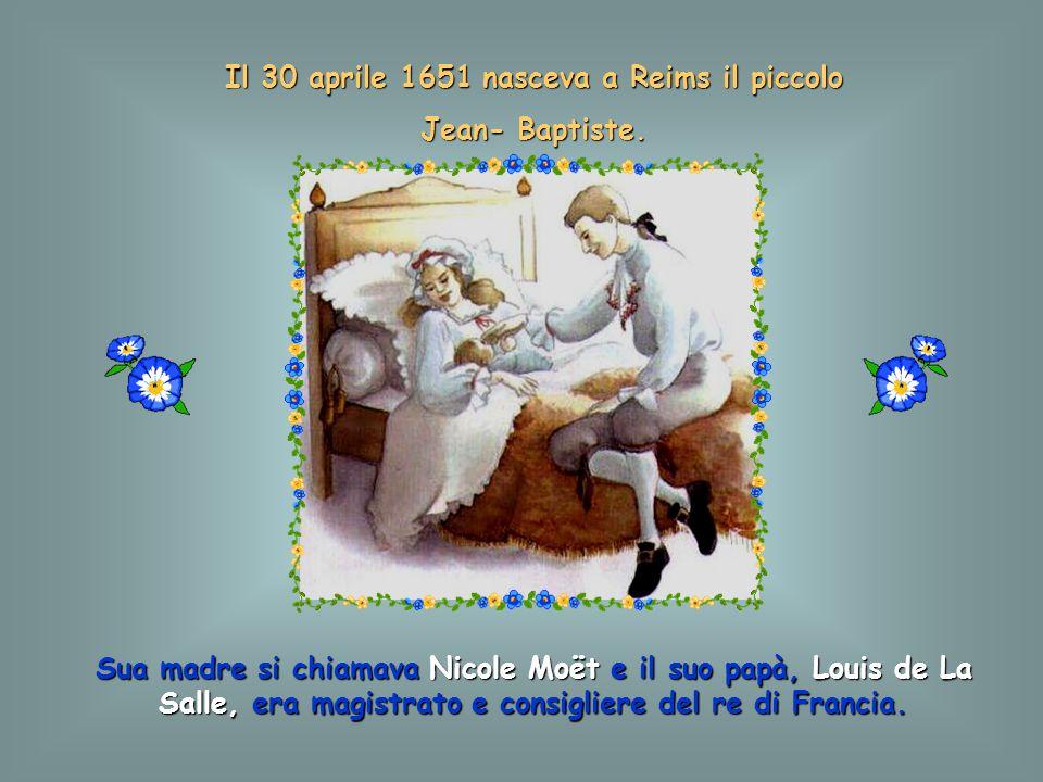 Il 30 aprile 1651 nasceva a Reims il piccolo Jean- Baptiste.