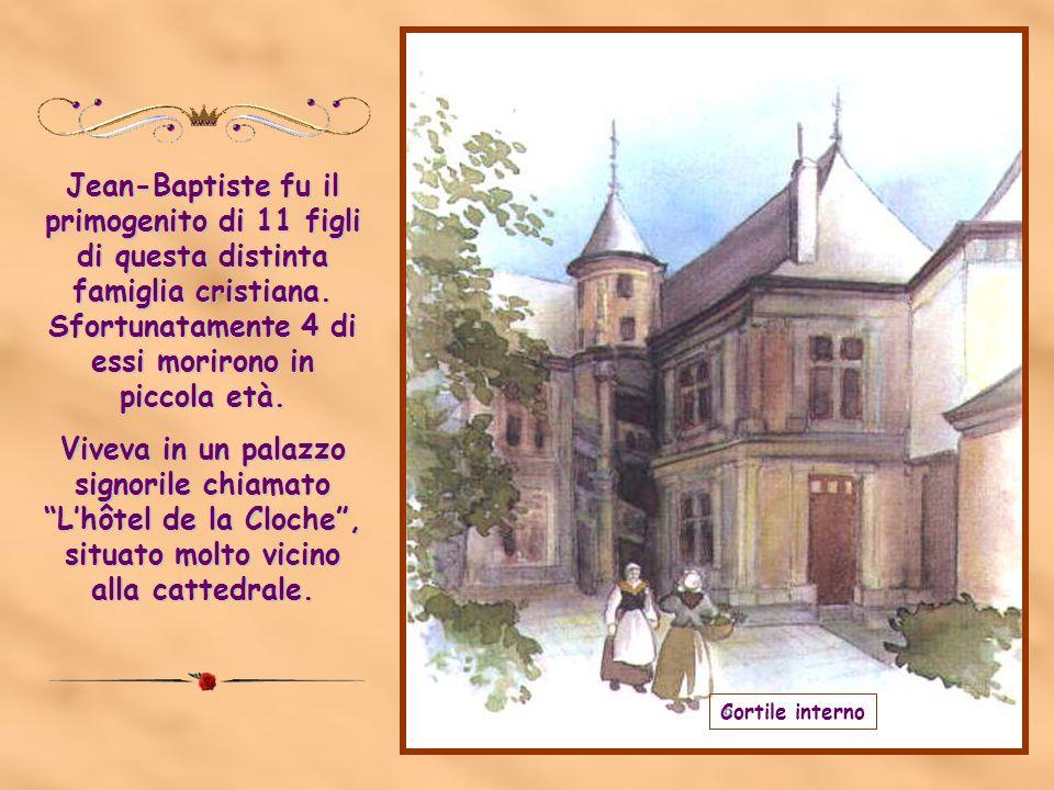 Jean-Baptiste fu il primogenito di 11 figli di questa distinta famiglia cristiana.