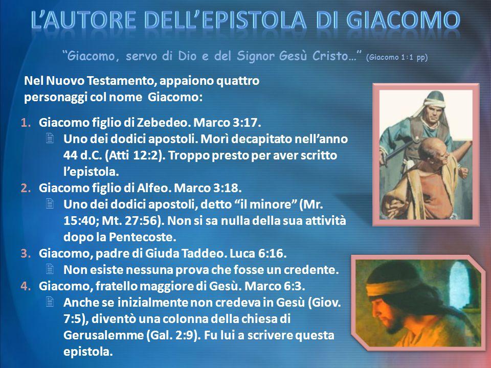Giacomo, servo di Dio e del Signor Gesù Cristo… (Giacomo 1:1 pp) Nel Nuovo Testamento, appaiono quattro personaggi col nome Giacomo: 1.Giacomo figlio di Zebedeo.
