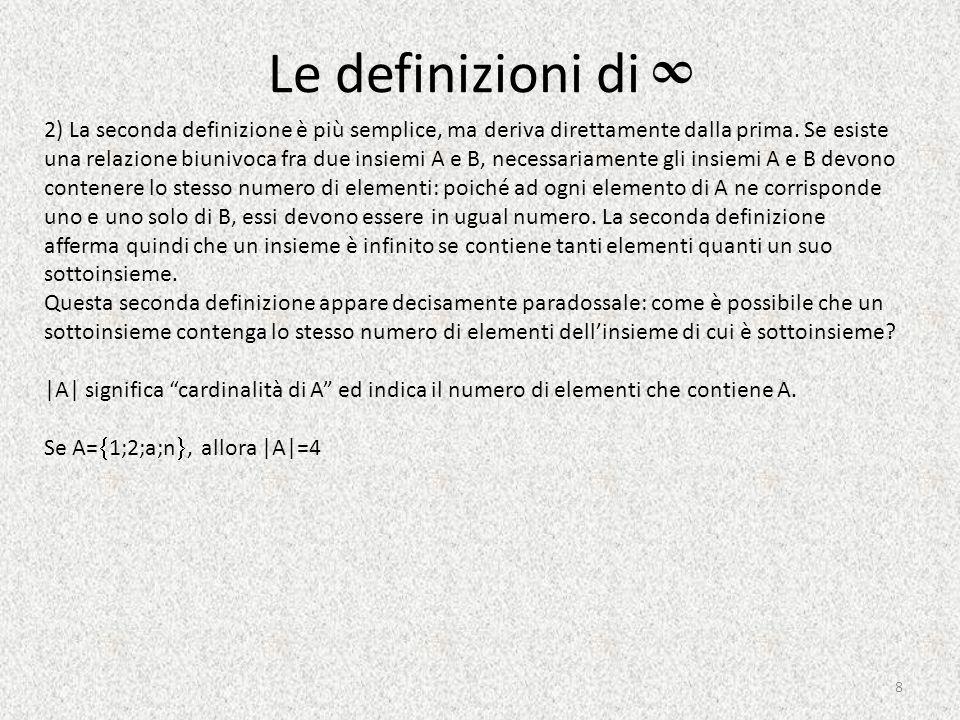 Le definizioni di ∞ 2) La seconda definizione è più semplice, ma deriva direttamente dalla prima. Se esiste una relazione biunivoca fra due insiemi A