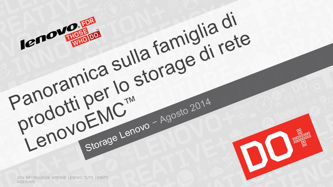 Storage Lenovo − Agosto 2014 Panoramica sulla famiglia di prodotti per lo storage di rete LenovoEMC ™ 2014 INFORMAZIONI INTERNE LENOVO. TUTTI I DIRITT