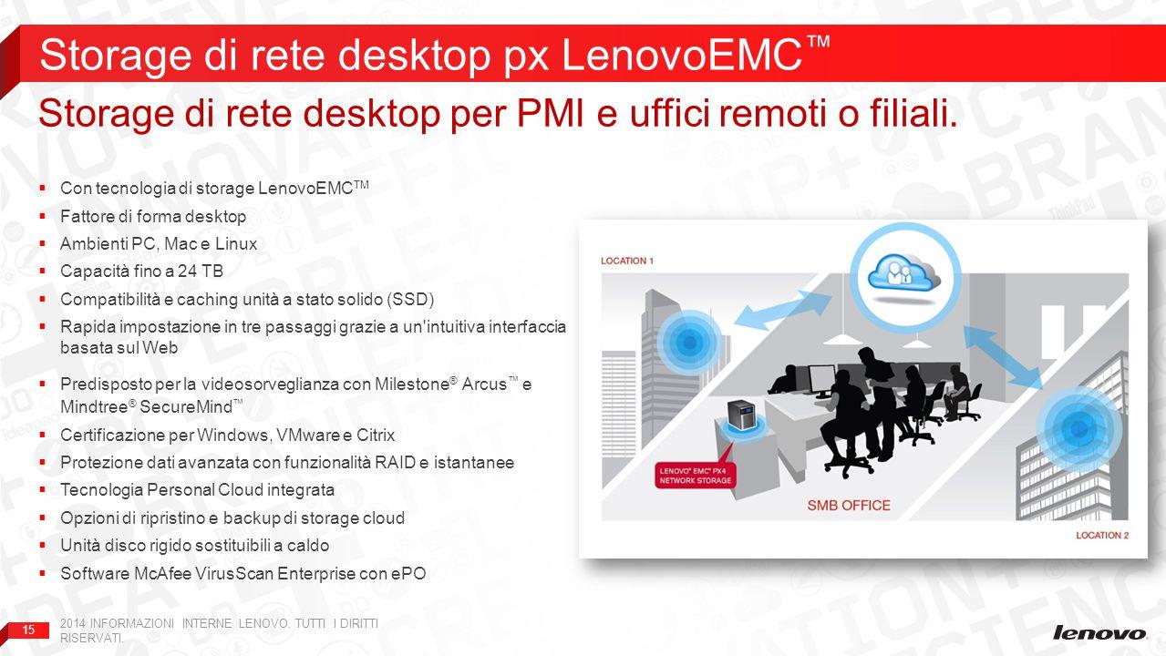 15  Con tecnologia di storage LenovoEMC TM  Fattore di forma desktop  Ambienti PC, Mac e Linux  Capacità fino a 24 TB  Compatibilità e caching un