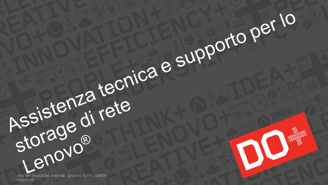 Assistenza tecnica e supporto per lo storage di rete Lenovo ® 2014 INFORMAZIONI INTERNE LENOVO. TUTTI I DIRITTI RISERVATI.