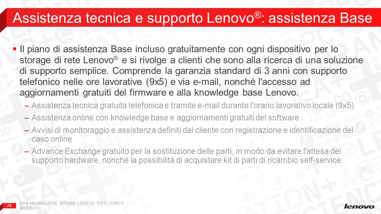 24  Il piano di assistenza Base incluso gratuitamente con ogni dispositivo per lo storage di rete Lenovo ® e si rivolge a clienti che sono alla ricer