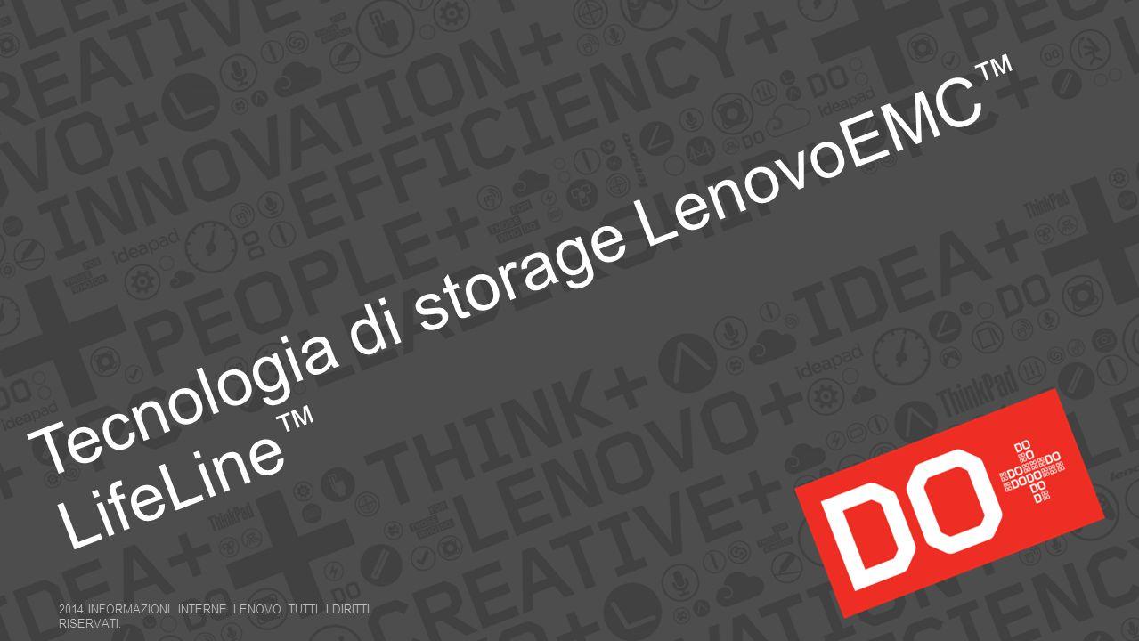 Tecnologia di storage LenovoEMC ™ LifeLine ™ 2014 INFORMAZIONI INTERNE LENOVO. TUTTI I DIRITTI RISERVATI.