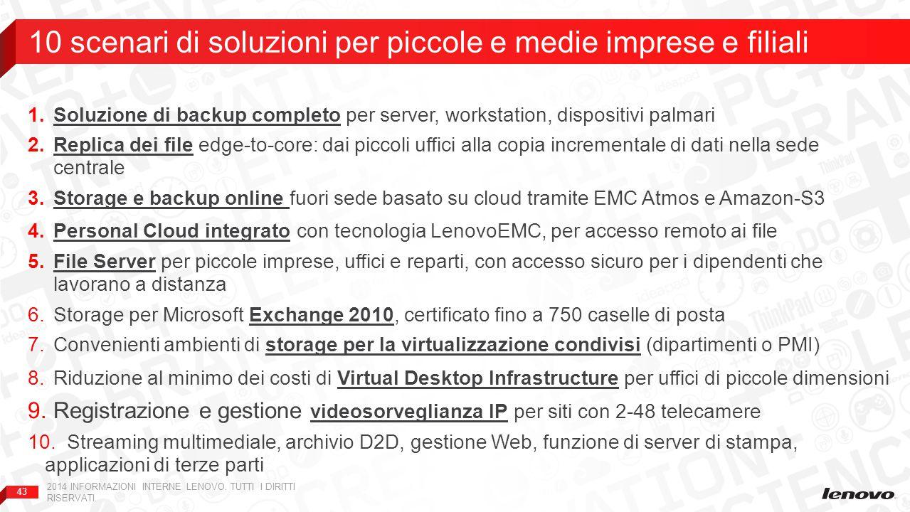 43 1.Soluzione di backup completo per server, workstation, dispositivi palmari 2.Replica dei file edge-to-core: dai piccoli uffici alla copia incremen