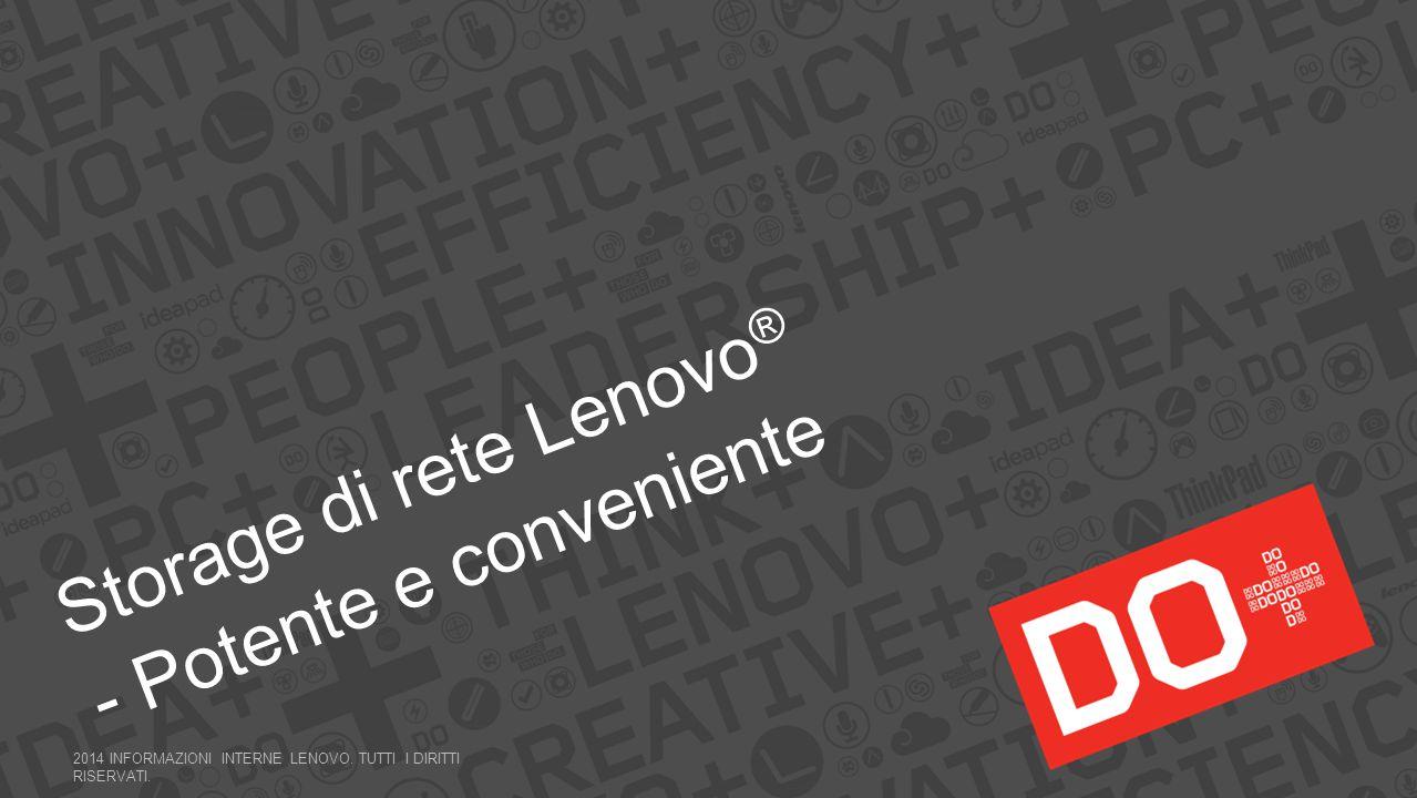 Storage di rete Lenovo ® - Potente e conveniente 2014 INFORMAZIONI INTERNE LENOVO. TUTTI I DIRITTI RISERVATI.