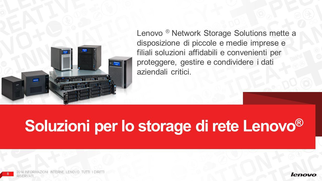8 Soluzioni per lo storage di rete Lenovo ® Lenovo ® Network Storage Solutions mette a disposizione di piccole e medie imprese e filiali soluzioni affidabili e convenienti per proteggere, gestire e condividere i dati aziendali critici.