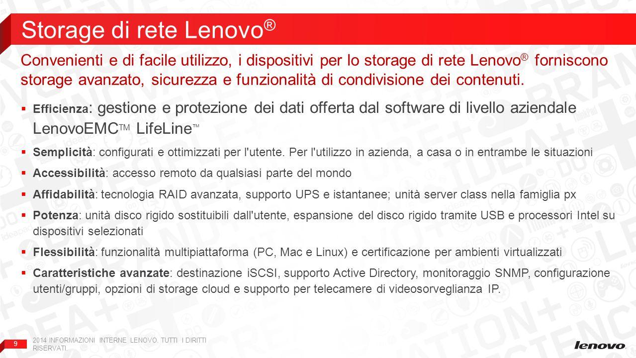 9  Efficienza : gestione e protezione dei dati offerta dal software di livello aziendale LenovoEMC TM LifeLine ™  Semplicità: configurati e ottimizz