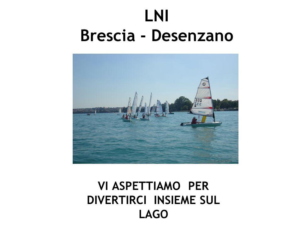 LNI Brescia - Desenzano VI ASPETTIAMO PER DIVERTIRCI INSIEME SUL LAGO