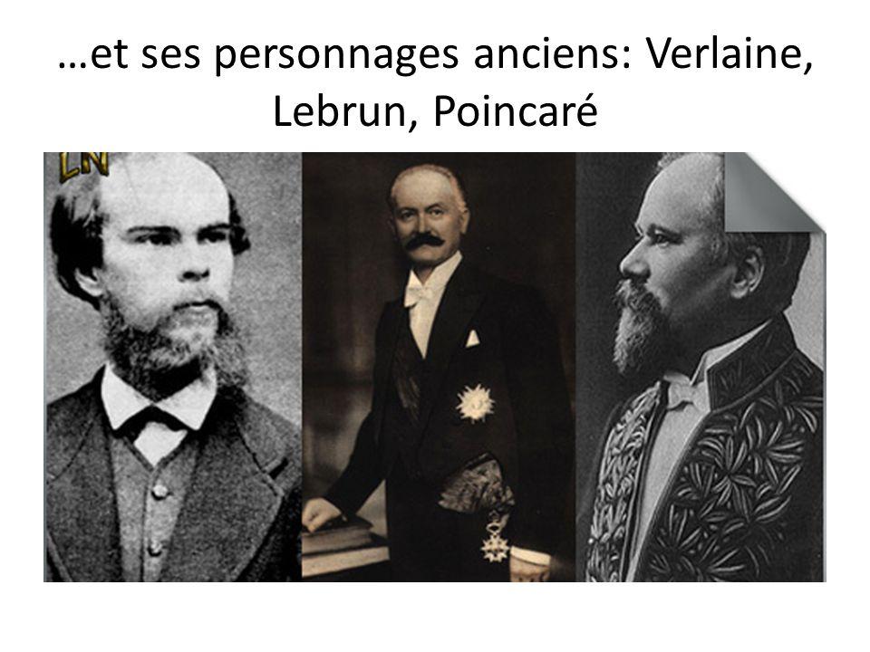 …et ses personnages anciens: Verlaine, Lebrun, Poincaré
