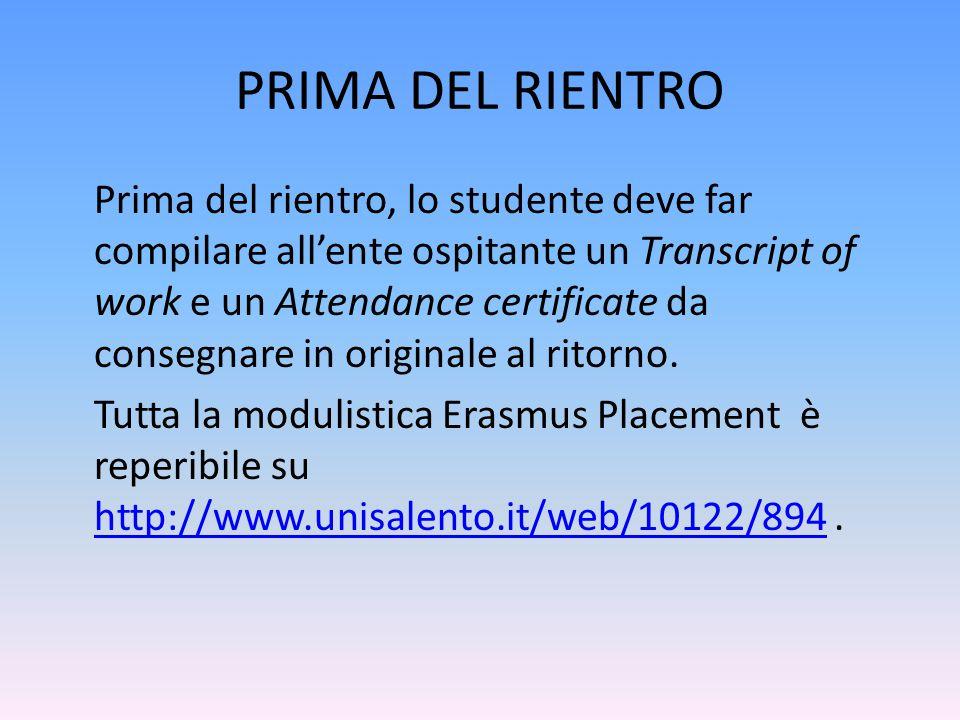 PRIMA DEL RIENTRO Prima del rientro, lo studente deve far compilare all'ente ospitante un Transcript of work e un Attendance certificate da consegnare in originale al ritorno.