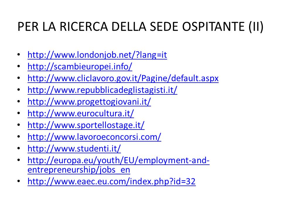 PER LA RICERCA DELLA SEDE OSPITANTE (II) http://www.londonjob.net/?lang=it http://scambieuropei.info/ http://www.cliclavoro.gov.it/Pagine/default.aspx