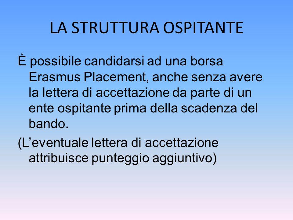 LA STRUTTURA OSPITANTE È possibile candidarsi ad una borsa Erasmus Placement, anche senza avere la lettera di accettazione da parte di un ente ospitante prima della scadenza del bando.