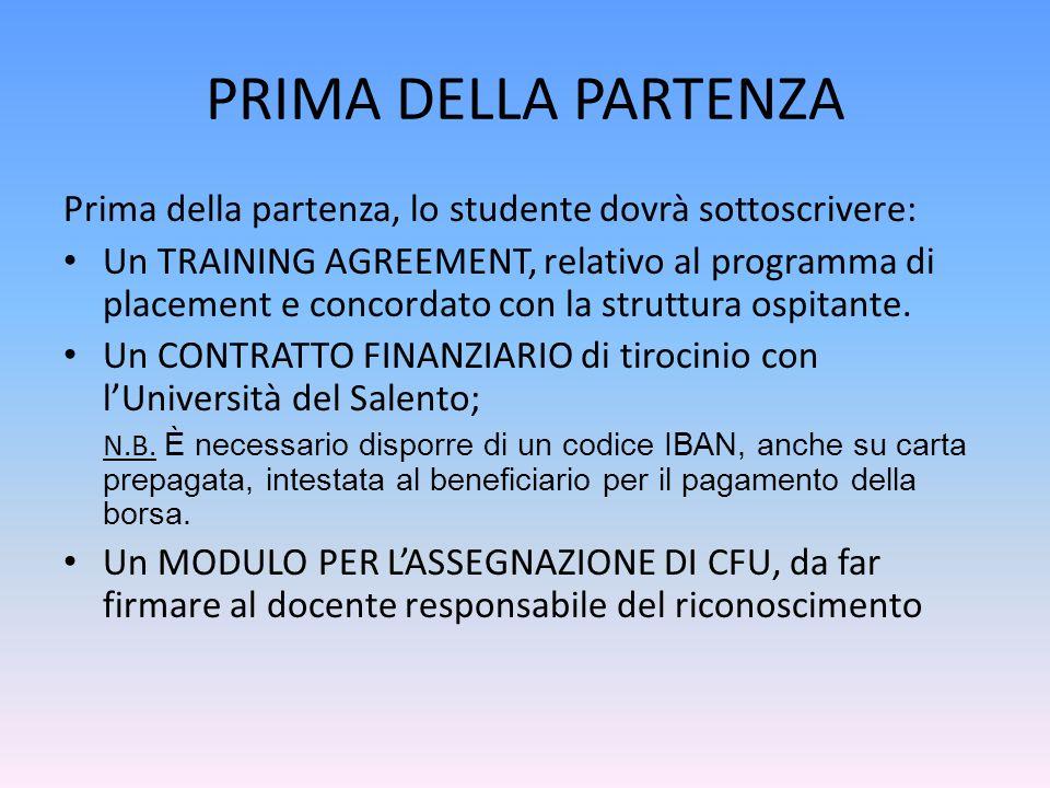 PRIMA DELLA PARTENZA Prima della partenza, lo studente dovrà sottoscrivere: Un TRAINING AGREEMENT, relativo al programma di placement e concordato con la struttura ospitante.