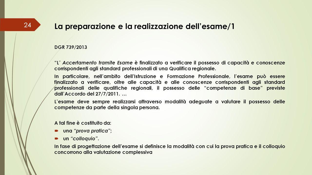 """La preparazione e la realizzazione dell'esame/1 24 DGR 739/2013 """"L ' Accertamento tramite Esame è finalizzato a verificare il possesso di capacità e c"""