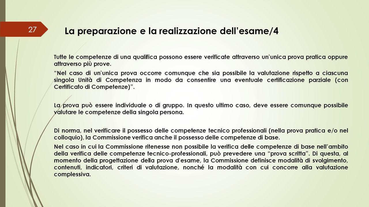 La preparazione e la realizzazione dell'esame/4 27 Tutte le competenze di una qualifica possono essere verificate attraverso un'unica prova pratica op