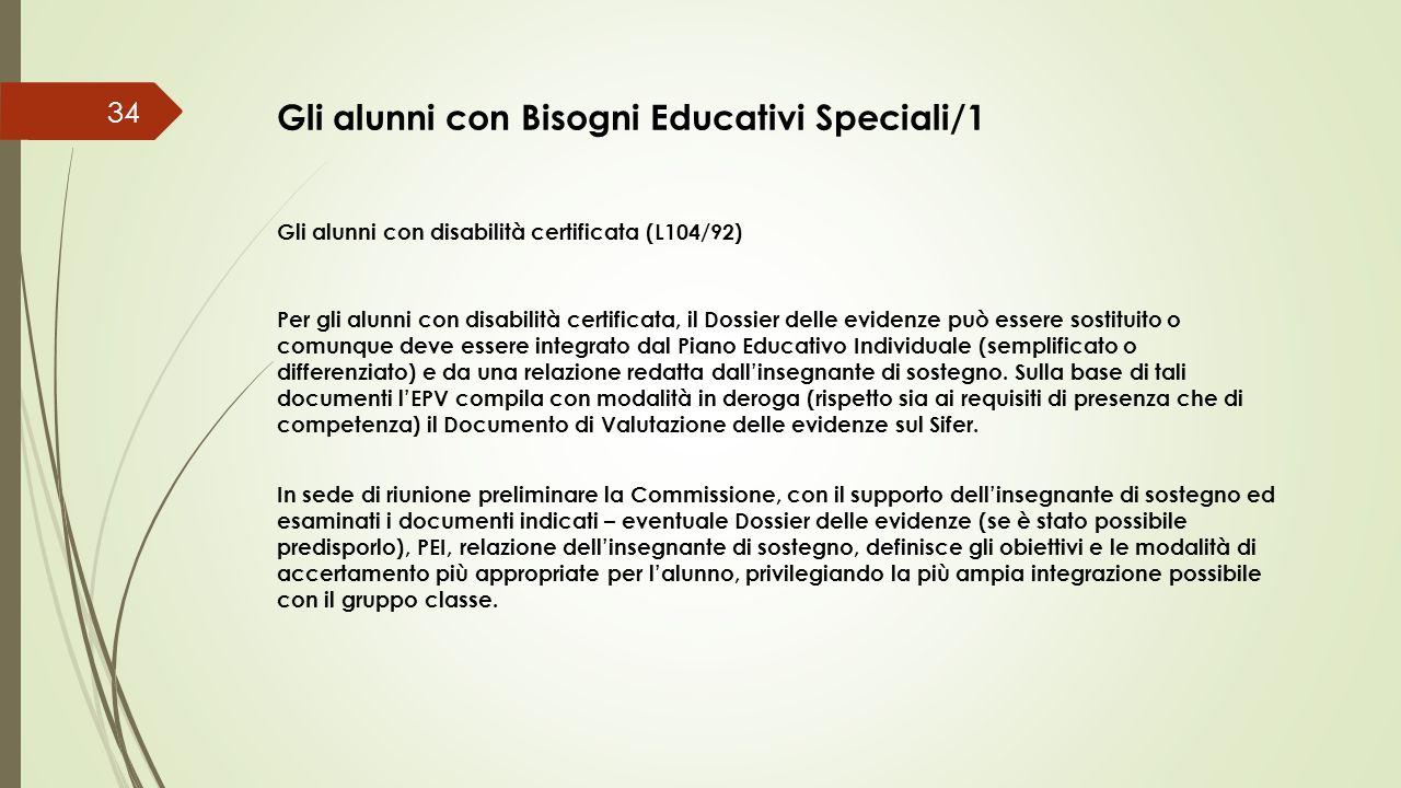 Gli alunni con Bisogni Educativi Speciali/1 34 Gli alunni con disabilità certificata (L104/92) Per gli alunni con disabilità certificata, il Dossier d