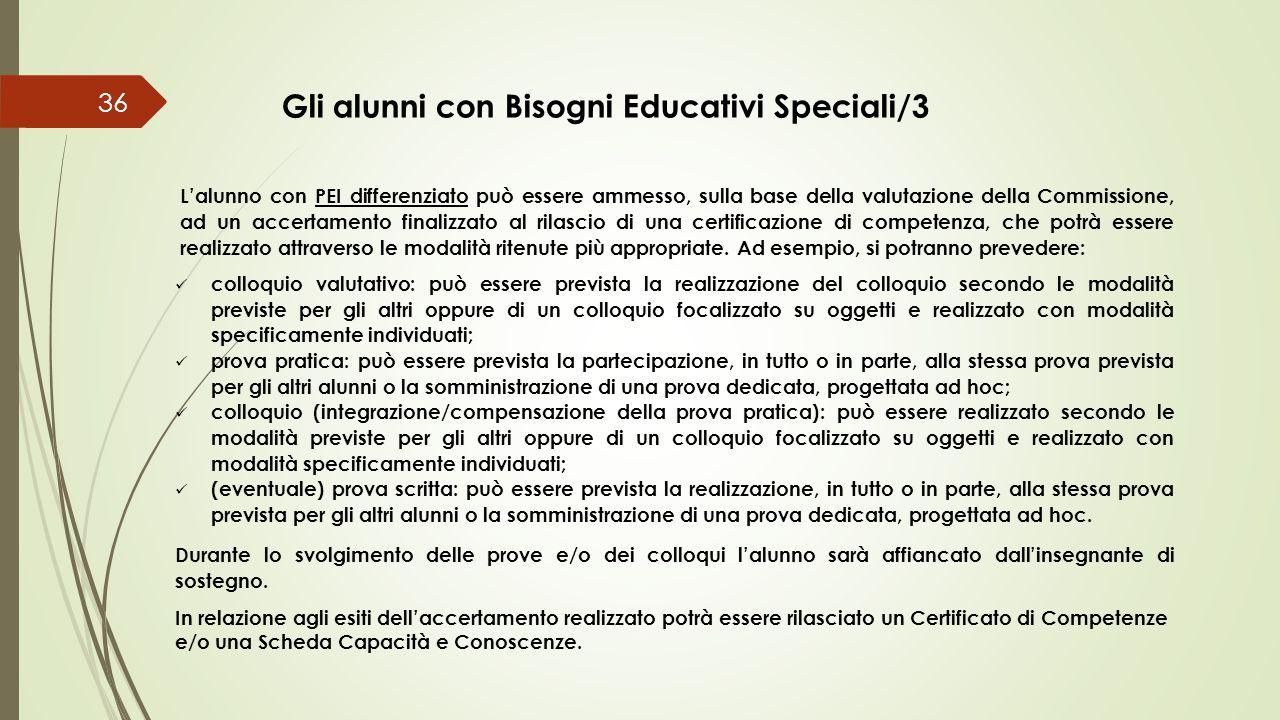 36 Gli alunni con Bisogni Educativi Speciali/3 L'alunno con PEI differenziato può essere ammesso, sulla base della valutazione della Commissione, ad u