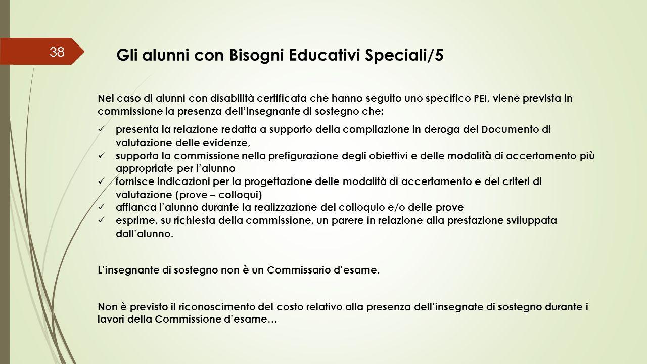 38 Gli alunni con Bisogni Educativi Speciali/5 Nel caso di alunni con disabilità certificata che hanno seguito uno specifico PEI, viene prevista in co