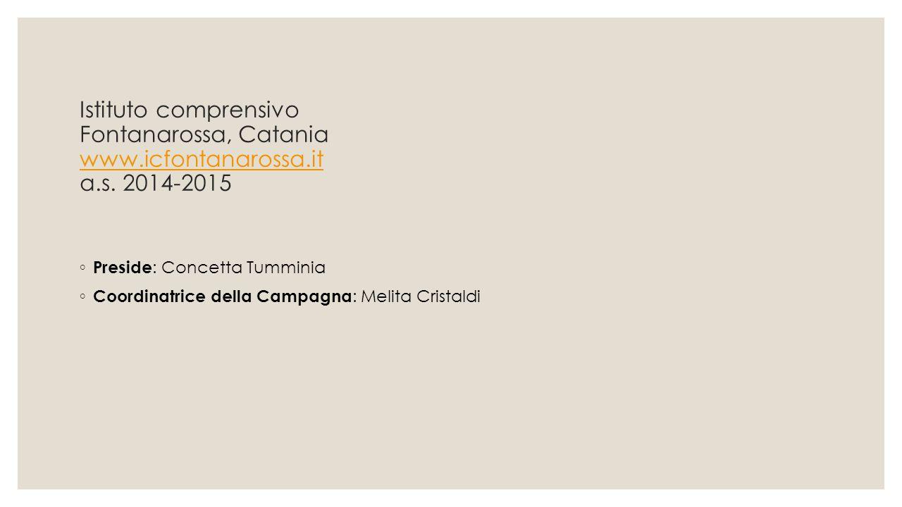Istituto comprensivo Fontanarossa, Catania www.icfontanarossa.it a.s. 2014-2015 www.icfontanarossa.it ◦ Preside : Concetta Tumminia ◦ Coordinatrice de