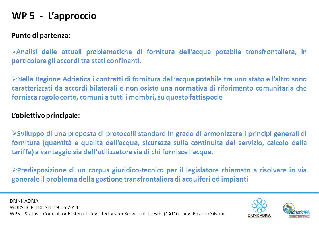 1 DRINK ADRIA NEUM MEETING -MAY, 20-21-22 2014 WP5 – Status – Council for Eastern Integrated water Service of Trieste (CATO) - ing.