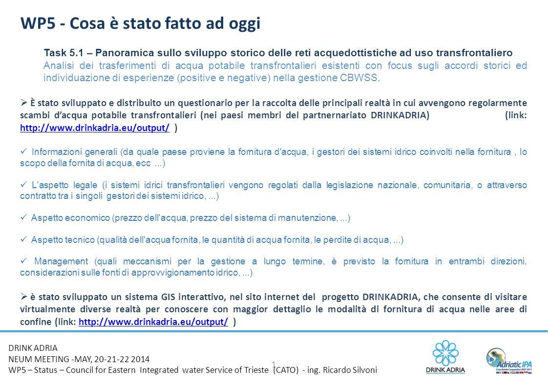 1 WP5 – Primi dati raccolti e primi analisi di confronto DRINK ADRIA NEUM MEETING -MAY, 20-21-22 2014 WP5 – Status – Council for Eastern Integrated water Service of Trieste (CATO) - ing.