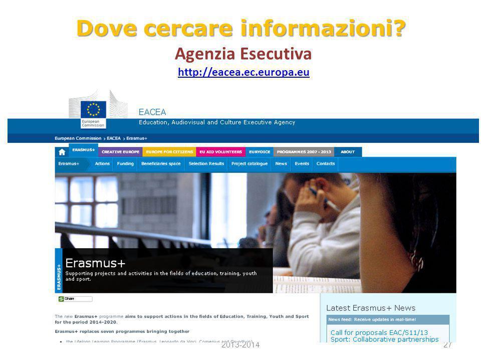 Dove cercare informazioni? Agenzia Esecutiva http://eacea.ec.europa.eu 2013-201427