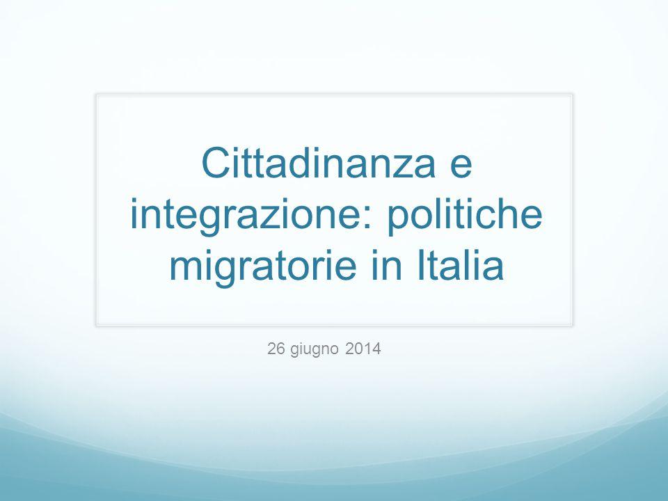 Cittadinanza e integrazione: politiche migratorie in Italia 26 giugno 2014