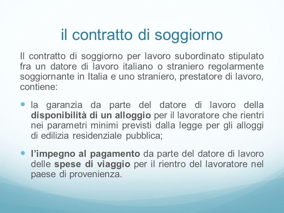 il contratto di soggiorno Il contratto di soggiorno per lavoro subordinato stipulato fra un datore di lavoro italiano o straniero regolarmente soggior