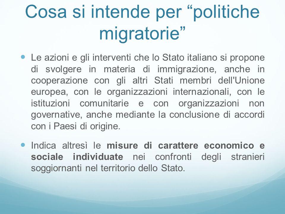 """Cosa si intende per """"politiche migratorie"""" Le azioni e gli interventi che lo Stato italiano si propone di svolgere in materia di immigrazione, anche i"""