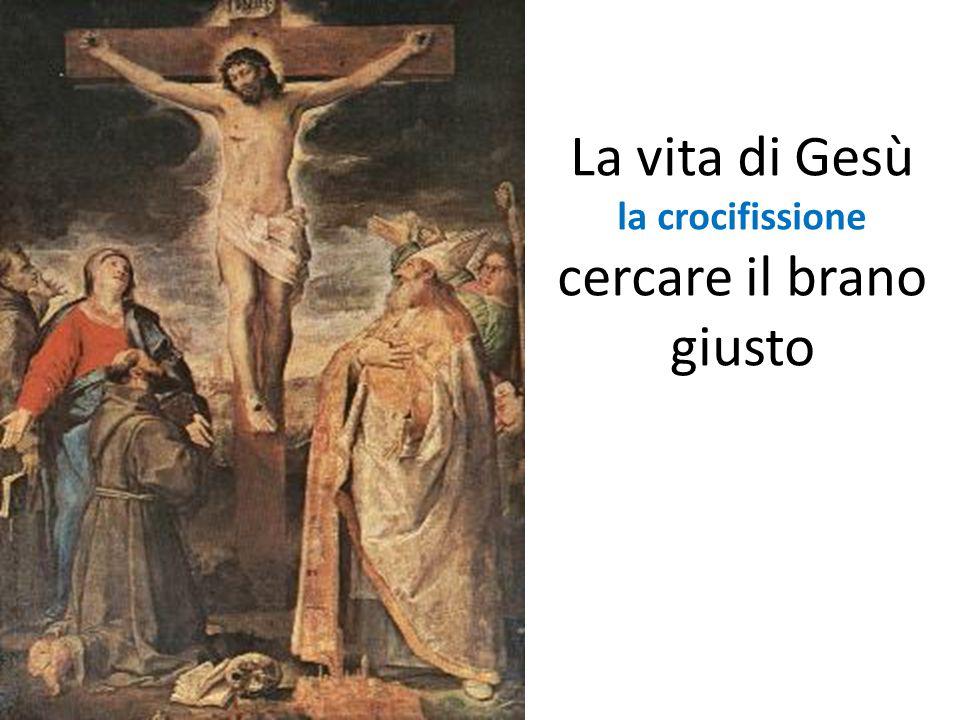 La vita di Gesù la crocifissione cercare il brano giusto