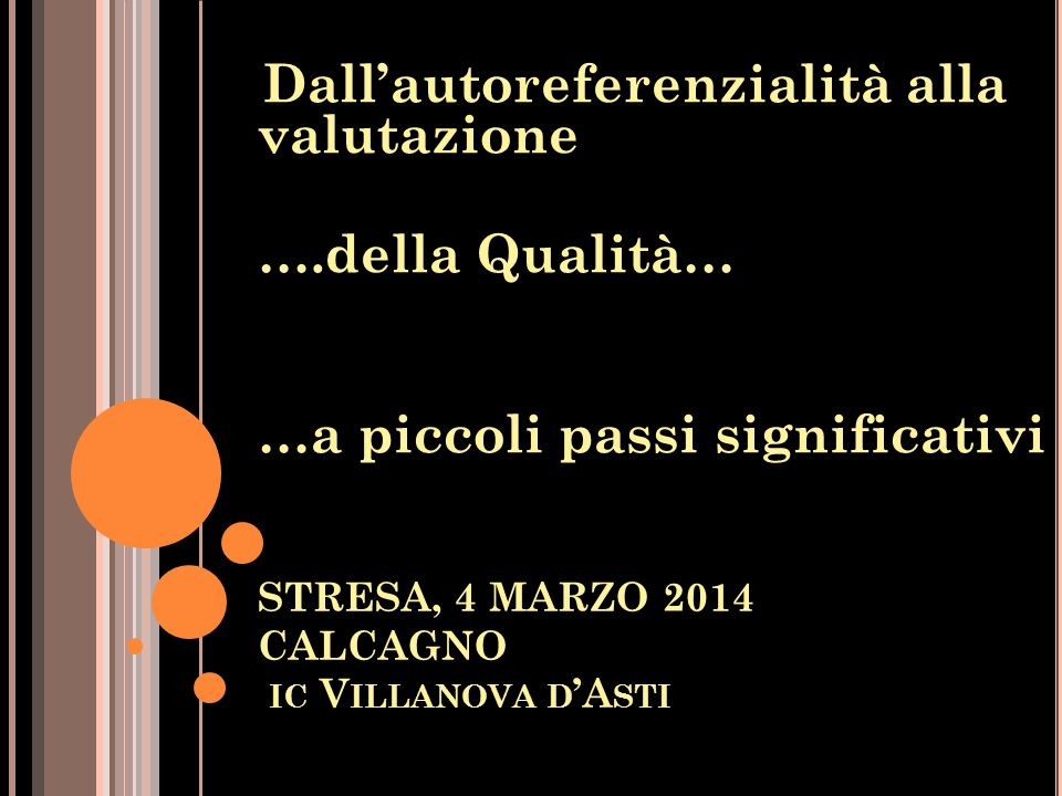 STRESA, 4 MARZO 2014 CALCAGNO IC V ILLANOVA D 'A STI Dall'autoreferenzialità alla valutazione ….della Qualità… …a piccoli passi significativi