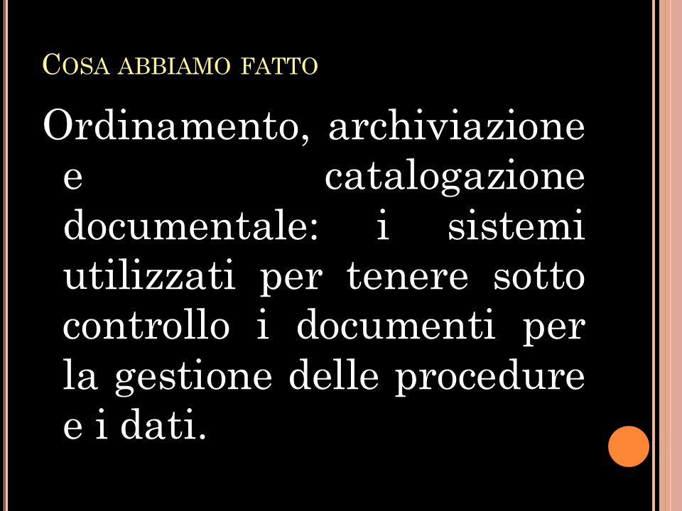 C OSA ABBIAMO FATTO Ordinamento, archiviazione e catalogazione documentale: i sistemi utilizzati per tenere sotto controllo i documenti per la gestione delle procedure e i dati.