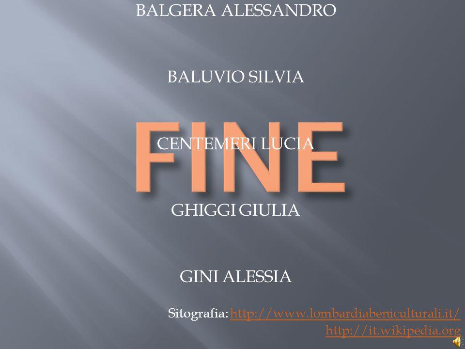 BALGERA ALESSANDRO BALUVIO SILVIA CENTEMERI LUCIA GHIGGI GIULIA GINI ALESSIA Sitografia: http://www.lombardiabeniculturali.it/http://www.lombardiabeni